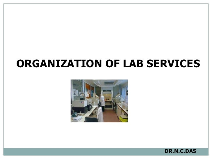 ORGANIZATION OF LAB SERVICES   DR.N.C.DAS
