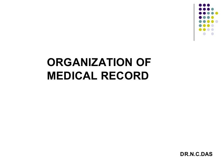 ORGANIZATION OF MEDICAL RECORD  DR.N.C.DAS