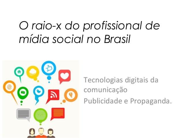 O raio-x do profissional de mídia social no Brasil Tecnologias digitais da comunicação Publicidade e Propaganda.