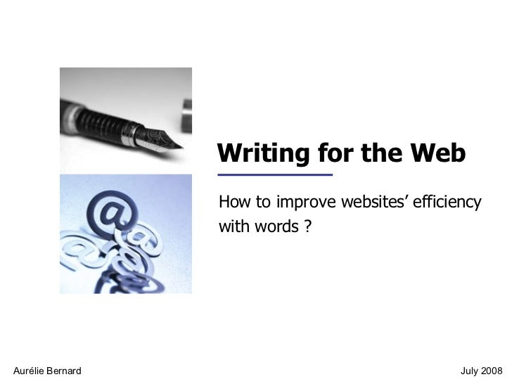 Writing for the Web How to improve websites' efficiency  with words ? Aurélie Bernard July 2008