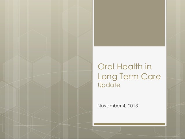 Oral Health in Long Term Care Update  November 4, 2013