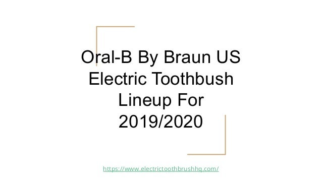Oral-B By Braun US Electric Toothbush Lineup For 2019/2020 https://www.electrictoothbrushhq.com/