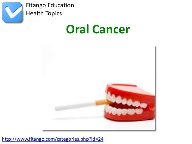 Fitango Education          Health Topics                           Oral Cancerhttp://www.fitango.com/categories.php?id=24