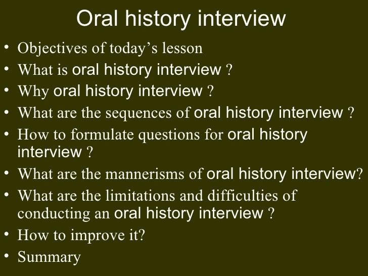 Oral history interview   <ul><li>Objectives of today's lesson </li></ul><ul><li>What is  oral history interview  ? </li></...
