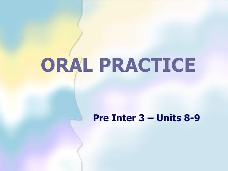 ORAL PRACTICE Pre Inter 3 – Units 8-9