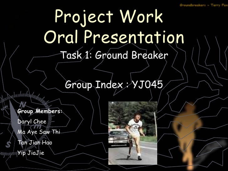 Project Work  Oral Presentation Task 1: Ground Breaker Group Index : YJ045 Group Members: Daryl Chee Ma Aye Saw Thi  Tan J...