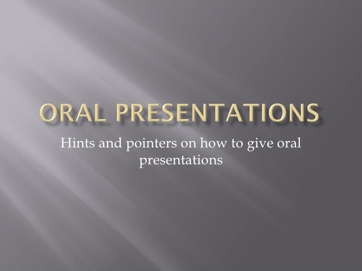 Hints and pointers on how to give oral presentations