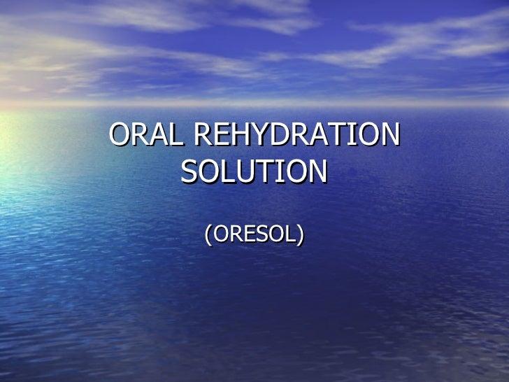 ORAL REHYDRATION SOLUTION (ORESOL)