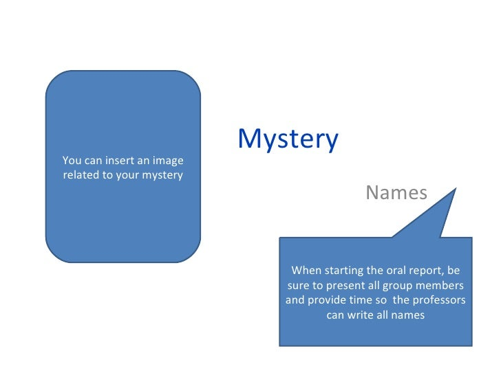 Mystery Names You can insert an image related to your mystery When starting the oral report, be sure to present all group ...