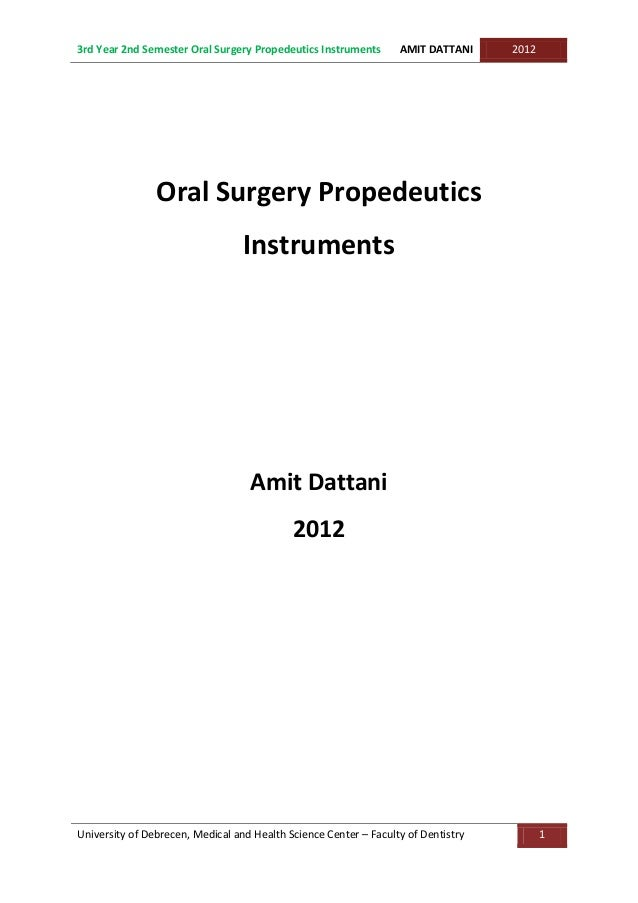 3rd Year 2nd Semester Oral Surgery Propedeutics Instruments AMIT DATTANI 2012 University of Debrecen, Medical and Health S...