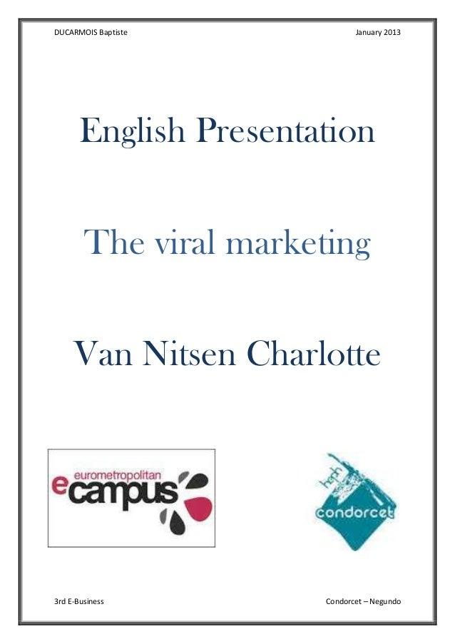 DUCARMOIS Baptiste  January 2013  English Presentation The viral marketing Van Nitsen Charlotte  3rd E-Business  Condorcet...