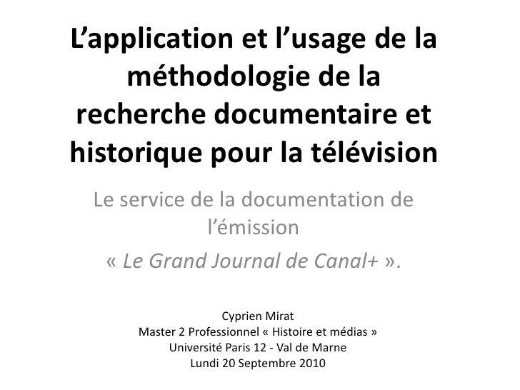 L'application et l'usage de la méthodologie de la recherche documentaire et historique pour la télévision<br />Le service ...