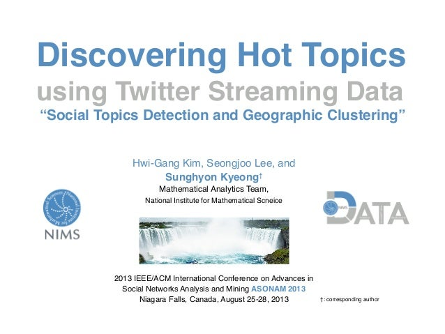 "Discovering Hot Topics using Twitter Streaming Data ""Social Topics Detection and Geographic Clustering"" Hwi-Gang Kim, Seon..."