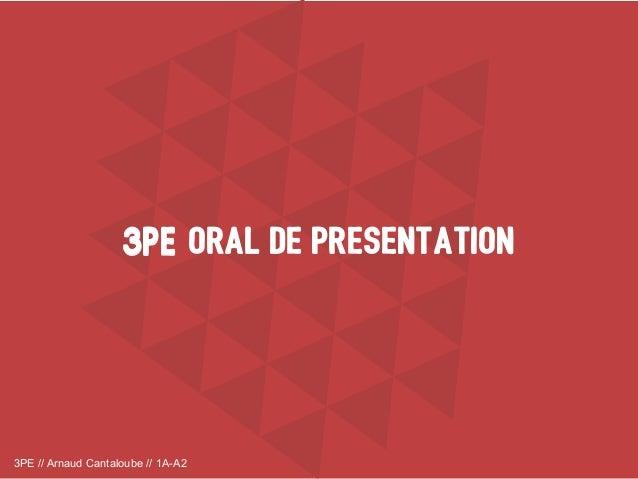 3PE // Arnaud Cantaloube // 1A-A2 ORAL DE PRESENTATION3PE3PE