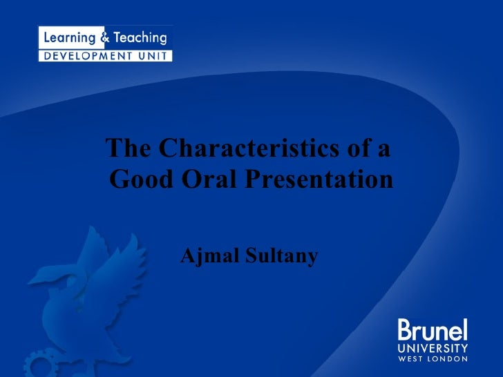 The Characteristics of a  Good Oral Presentation Ajmal Sultany