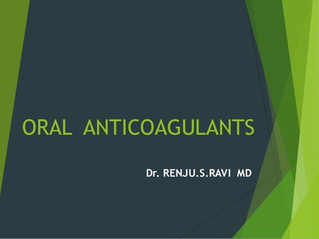 ORAL ANTICOAGULANTS Dr. RENJU.S.RAVI MD