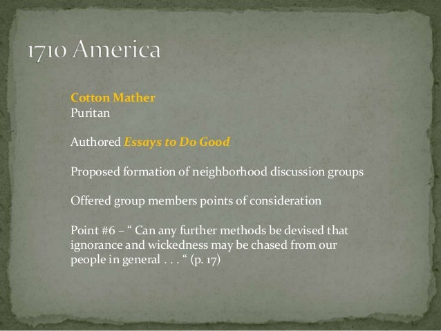 essay to do good by cotton mather His book, bonifacius, or essays to do good (1710), instructs others in humanitarian acts cotton mather wrote and published more than 400 works.