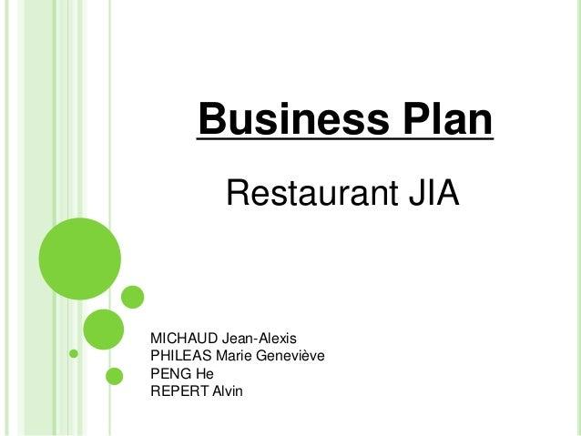 Business PlanRestaurant JIAMICHAUD Jean-AlexisPHILEAS Marie GenevièvePENG HeREPERT Alvin