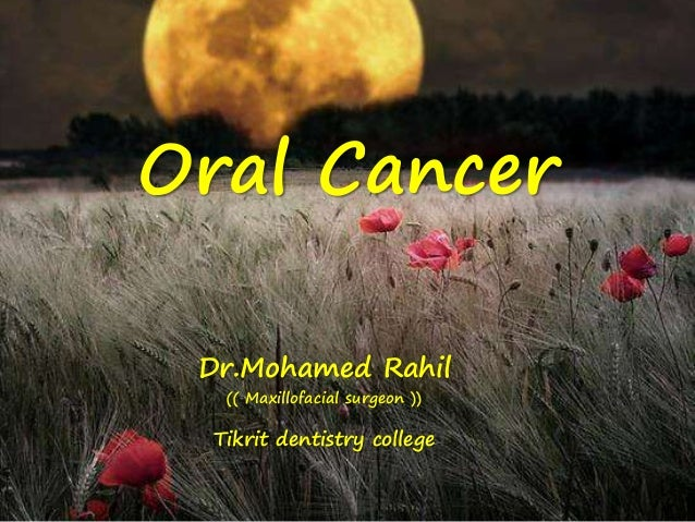 Oral Cancer Dr.Mohamed Rahil (( Maxillofacial surgeon )) Tikrit dentistry college