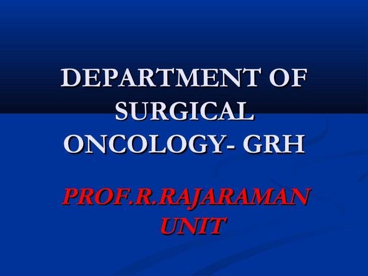 DEPARTMENT OF   SURGICALONCOLOGY- GRHPROF.R.RAJARAMAN       UNIT