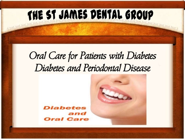 Oral Care for Patients with Diabetes Diabetes and Periodontal Disease