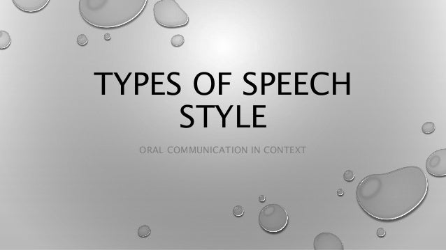 oral communication types of speech style types of speech style oral communication in context