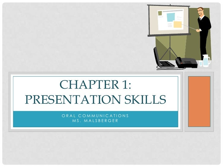 CHAPTER 1:PRESENTATION SKILLS    ORAL COMMUNICATIONS       MS. MALSBERGER