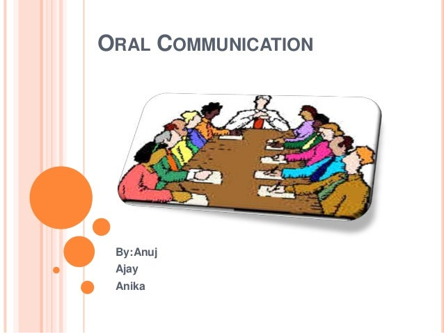 ORAL COMMUNICATION  By:Anuj Ajay Anika
