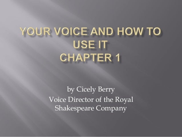 by Cicely Berry Voice Director of the Royal Shakespeare Company