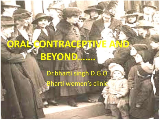 ORAL CONTRACEPTIVE AND BEYOND……. Dr.bharti singh D.G.O Bharti women's clinic