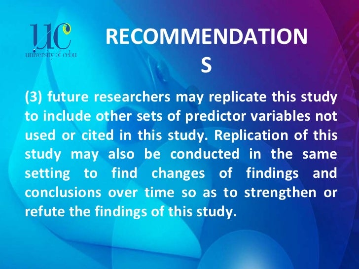 RECOMMENDATIONS (3) future researchers may replicate this study to include other sets of predictor variables not used or c...