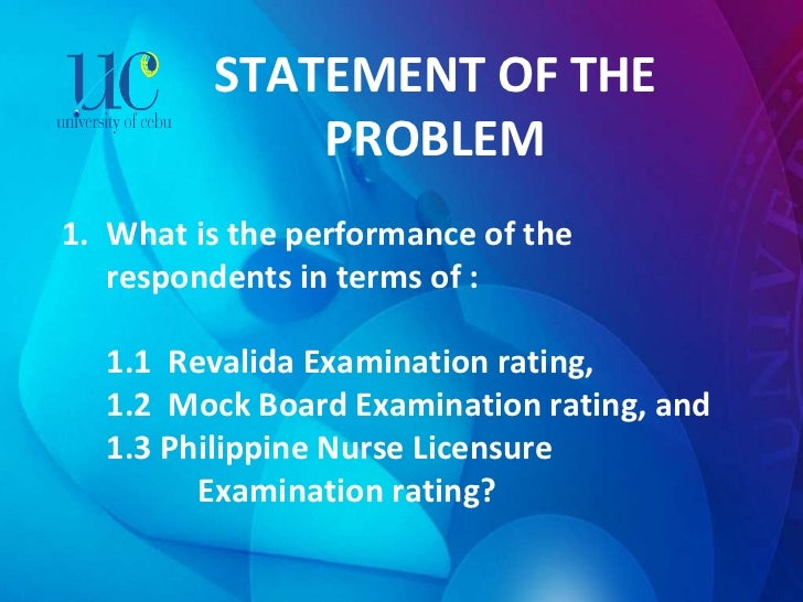 STATEMENT OF THE PROBLEM <ul><li>What is the performance of the respondents in terms of : </li></ul><ul><li>1.1  Revalida ...