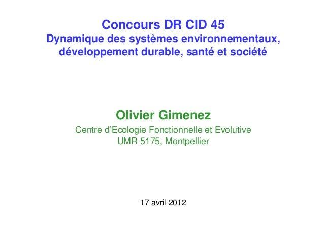 Concours DR CID 45 Dynamique des systèmes environnementaux, développement durable, santé et société Olivier Gimenez Centre...