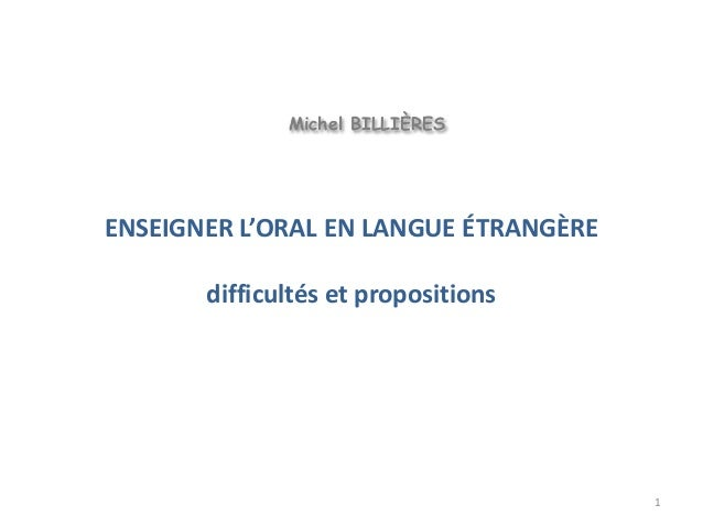 1 ENSEIGNER L'ORAL EN LANGUE ÉTRANGÈRE difficultés et propositions Michel BILLIÈRES