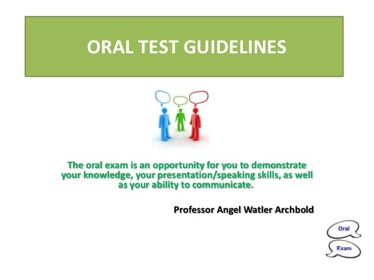 ORAL TEST GUIDELINES The oral exam is an opportunity for you to demonstrateyour knowledge, your presentation/speaking skil...