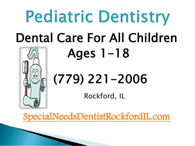 Dental Care For All Children Ages 1-18 (779) 221-2006 Rockford, IL  SpecialNeedsDentistRockfordIL.com