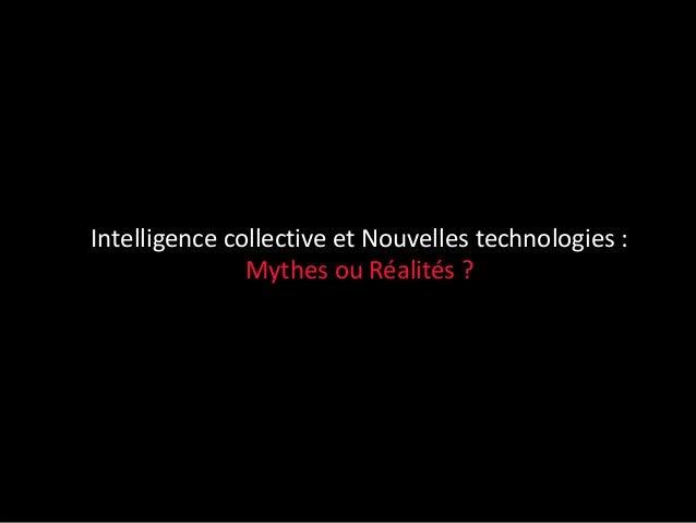Intelligence collective et Nouvelles technologies :               Mythes ou Réalités ?