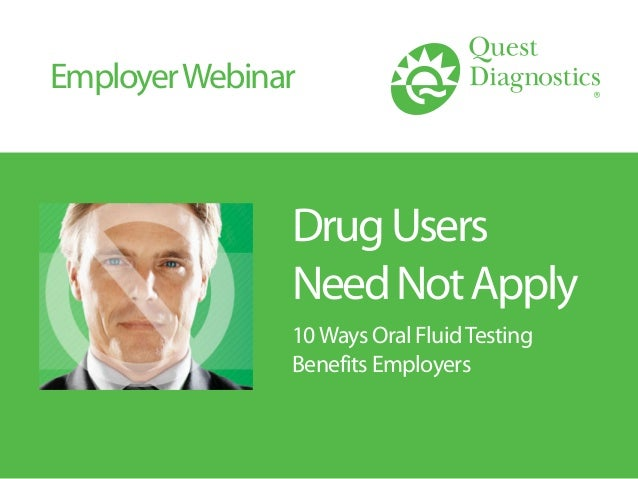 DrugUsers NeedNotApply 10Ways Oral FluidTesting Benefits Employers EmployerWebinar