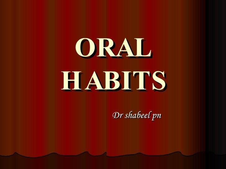 ORAL HABITS Dr shabeel pn