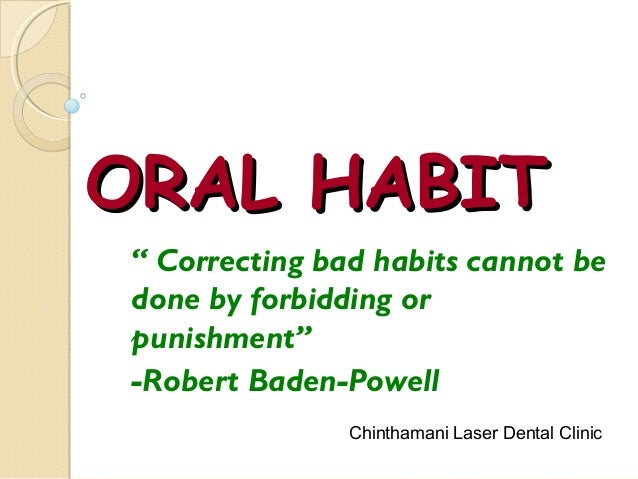"""ORAL HABIT """" Correcting bad habits cannot be done by forbidding or punishment"""" -Robert Baden-Powell Chinthamani Laser Dent..."""