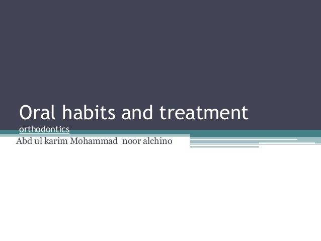 Oral habits and treatment orthodontics Abd ul karim Mohammad noor alchino