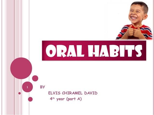 1 ORAL HABITS BY ELVIS CHIRAMEL DAVID 4th year (part A)