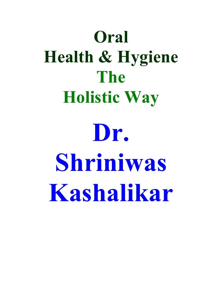 Oral Health & Hygiene        The   Holistic Way     Dr. Shriniwas Kashalikar