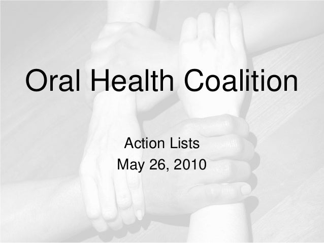 Oral Health Coalition Action Lists May 26, 2010