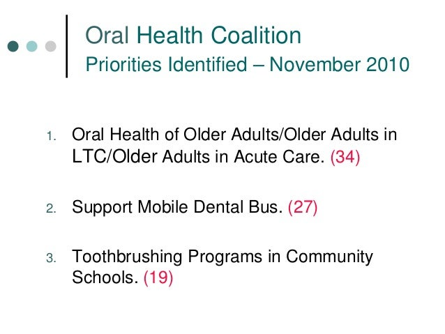 Oral Health Coalition Priorities Identified – November 2010  1.  Oral Health of Older Adults/Older Adults in LTC/Older Adu...