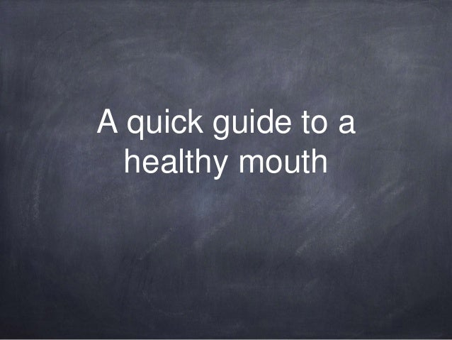 A quick guide to a healthy mouth