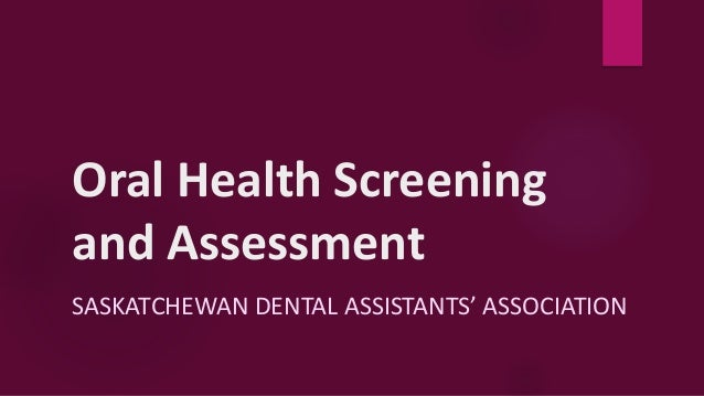 Oral Health Screening and Assessment SASKATCHEWAN DENTAL ASSISTANTS' ASSOCIATION