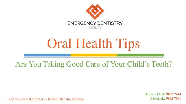 Are You Taking Good Care of Your Child's Teeth? Oral Health Tips Get your dental emergency looked after straight away! Syd...