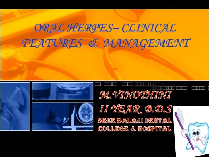 •   'HERPES'   – most common viral infection in oral  cavity .• The term 'herpes simplex' –herpes labialis(cold  sores) & ...