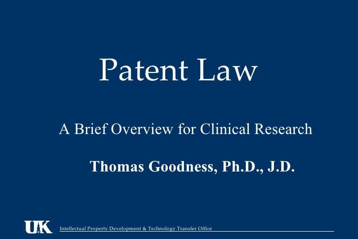 Patent Law Thomas Goodness, Ph.D., J.D. A Brief Overview for Clinical Research